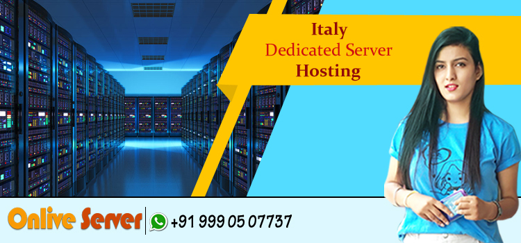 Different Ways in Which an Italy Dedicated Server Can Be Advantageous for Your Corporate Blog – Onlive Server